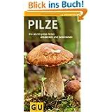 Pilze: Die wichtigsten Arten entdecken und bestimmen (GU Naturführer 2012)