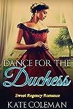 Romance: Regency Romance: Dance for the Duchess (Sweet Regency Romance) (Sweet Regency Historical Romance Short Stories)