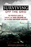 Surviving Off The Grid: The Preppers Guide to Survive the Grid Collapse and Live the Self-sufficient Lifestyle (Emergency Survival for Preppers)