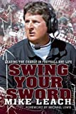 img - for Mike Leach, Bruce Feldman, Peter Berg, Michael Lewis'sSwing Your Sword: Leading the Charge in Football and Life [Hardcover]2011 book / textbook / text book