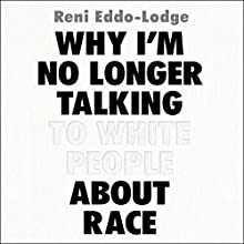 Why I'm No Longer Talking to White People About Race Audiobook by Reni Eddo-Lodge Narrated by Reni Eddo-Lodge