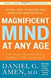 Magnificent Mind at Any Age: Natural Ways to Unleash Your Brains Maximum Potential