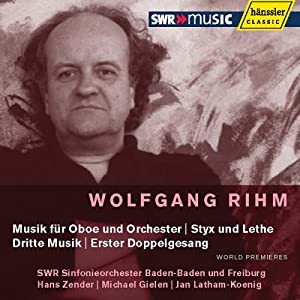 Wolfgang Rihm: Musik fr Oboe und Orchester; Styx und Lethe; Dritte Musik; Erster Doppelgesang