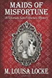 img - for By M. Louisa Locke Maids of Misfortune: A Victorian San Francisco Mystery book / textbook / text book