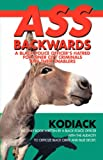 Ass Backwards: A Black Police Officer's Hatred for Inner City Criminals and Their Enablers