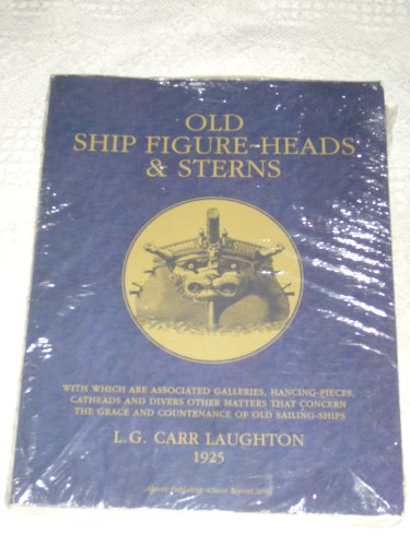 Old Ship Figure-Heads and Sterns : With Which Are Associated Galleries, Hancing-Pieces, Catheads and Divers Other Matters That Concern the Grace and Countenance of Old Sailing-Ships PDF