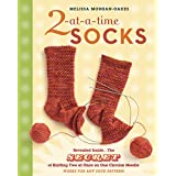 2-at-a-Time Socks: Revealed Inside. . . The Secret of Knitting Two at Once on One Circular Needle Works for any Sock Pattern! ~ Melissa Morgan-Oakes