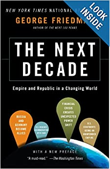 The Next Decade: Empire and Republic in a Changing World: George Friedman: 9780307476395: Amazon.com: Books