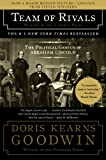 Team of Rivals: The Political Genius of Abraham Lincoln Doris Kearns Goodwin