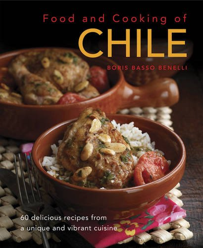 Food & Cooking of Chile: 60 Delicious Recipes From A Unique And Vibrant Cuisine by Boris Basso Benelli