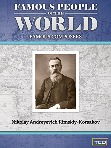 Famous People of the World - Famous Composers - Nikolay Andreyevich Rimskly - Korsakov