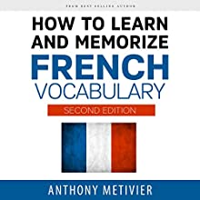 How to Learn and Memorize French Vocabulary (       UNABRIDGED) by Anthony Metivier Narrated by Robert J. Eckrich
