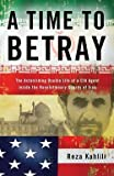 img - for Reza Kahlili: A Time to Betray : The Astonishing Double Life of a CIA Agent Inside the Revolutionary Guards of Iran (Hardcover); 2010 Edition book / textbook / text book
