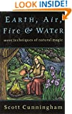 Earth, Air, Fire & Water: More Techniques of Natural Magic (Llewellyn's Practical Magick Series)