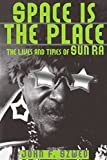 img - for Space Is The Place: The Lives And Times Of Sun Ra book / textbook / text book