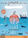 Never Hit a Jellyfish with a Spade: How to Survive Life's Smaller Challenges Guy Browning