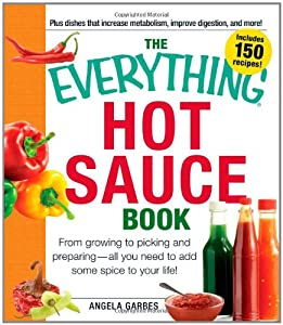 The Everything Hot Sauce Book From Growing To Picking And Preparing - All You Ned To Add Some Spice To Your Life Everything Series from Adams Media