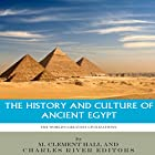 The World's Greatest Civilizations: The History and Culture of Ancient Egypt Hörbuch von  Charles River Editors, M. Clement Hall Gesprochen von: Scott Clem