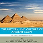 The World's Greatest Civilizations: The History and Culture of Ancient Egypt |  Charles River Editors,M. Clement Hall