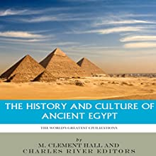 The World's Greatest Civilizations: The History and Culture of Ancient Egypt | Livre audio Auteur(s) :  Charles River Editors, M. Clement Hall Narrateur(s) : Scott Clem