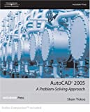 AutoCAD  2005: A Problem-Solving Approach (1401883974) by Tickoo, Sham