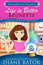 Life Is Better Brunette (gilda Wright Mysteries Book 3)