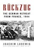 Rückzug: The German Retreat from France, 1944 (Foreign Military Studies)
