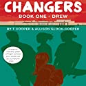 Changers: Book One: Drew (       UNABRIDGED) by T. Cooper, Allison Glock-Cooper Narrated by Jessica Almasy