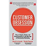 Customer Obsession : How to Acquire, Retain, and Grow Customers in the New Age of Relationship Marketing