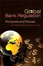 Global Bank Regulation: Principles and Policies: Principles and Policies