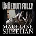 Unbeautifully: Undeniable Series, Book 2 Audiobook by Madeline Sheehan Narrated by Tatiana Sokolov