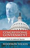 Congressional Government: A Study in American Politics (Dover Books on History, Political and Social Science) (0486447359) by Woodrow Wilson