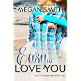 Easy To Love You (The Love Series Book 2) ~ Megan Smith