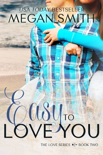 Easy To Love You (The Love Series) by Megan Smith