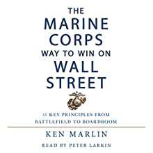 The Marine Corps Way to Win on Wall Street: 11 Key Principles from Battlefield to Boardroom Audiobook by Ken Marlin Narrated by Peter Larkin