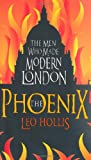 Leo Hollis The Phoenix: St. Paul's Cathedral And The Men Who Made Modern London