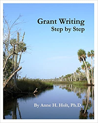 Grant Writing Step by Step A straightforward guidebook for getting the money you need.
