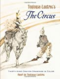 Toulouse-Lautrec's The Circus: Thirty-Nine Crayon Drawings in Color (048645259X) by Toulouse-Lautrec, Henri de
