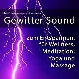 Die Entspannungsmusik der Natur: Gewitter Sound zum Entspannen, für Wellness, Meditation, Yoga, Mass