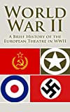 img - for World War 2: A Brief History of the European Theatre (World War 2, World War Two, WWII, European Theatre, history, hitler, third reich, Holocaust, Auschwitz, D Day Book 1) book / textbook / text book