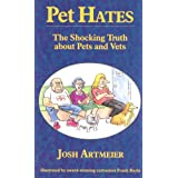 Pet Hates: The Shocking Truth About Pets and Vetsby Josh Artmeier