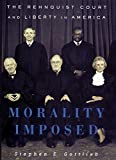 Morality Imposed: The Rehnquist Court and the State of Liberty in America
