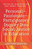 Personal ~ Passionate ~ Participatory: Inquiry into Social Justice in Education (Research for Social Justice: Personal, Passionate, Participa)