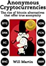 Anonymous Cryptocurrencies: The rise of bitcoin alternatives that offer true anonymity (English Edition)