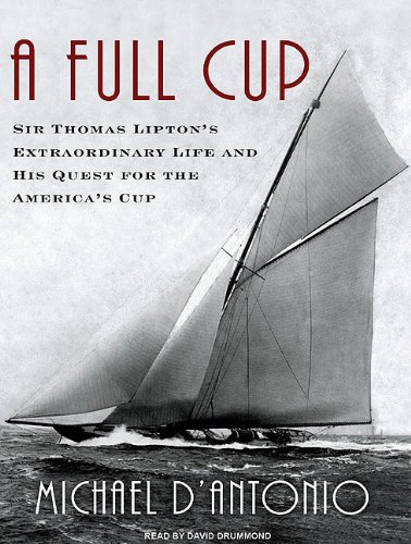 A Full Cup: Sir Thomas Lipton's Extraordinary Life and His Quest for the America's Cup book cover
