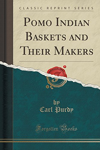 Pomo Indian Baskets and Their Makers (Classic Reprint)