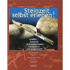 Steinzeit selbst erleben!: Waffen, Schmuck und Instrumente - nachgebaut und ausprobie