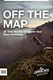 OFF THE MAP: 25 True Stories to Inspire Your Next Adventure (English Edition)