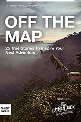 OFF THE MAP: 25 True Stories to Inspire Your Next Adventure
