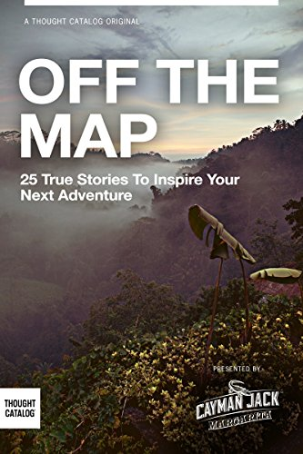 OFF THE MAP: 25 True Stories to Inspire Your Next Adventure PDF